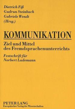Kommunikation- Ziel und Mittel des Fremdsprachenunterrichts von Fiß,  Dietrich, Steinbach,  Gudrun, Wendt,  Gabriele