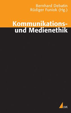 Kommunikations- und Medienethik von Debatin,  Bernhard, Funiok,  Rüdiger