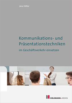 Kommunikations-und Präsentationstechniken im Geschäftsverkehr einsetzen von Höfler,  Jens