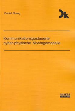 Kommunikationsgesteuerte cyber-physische Montagemodelle von Strang,  Daniel