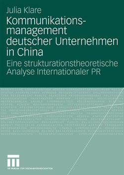 Kommunikationsmanagement deutscher Unternehmen in China von Klare,  Julia