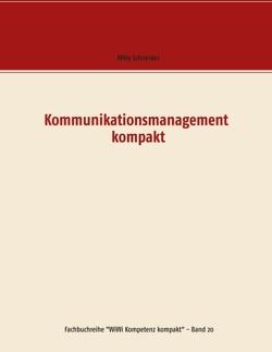 Kommunikationsmanagement kompakt von Schneider,  Willy