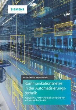 Kommunikationsnetze in der Automatisierungstechnik von Koch,  Ricarda, Lueftner,  Ralph