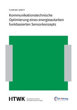 Kommunikationstechnische Optimierung eines energieautarken funkbasierten Sensorkonzepts von Senft,  Florian