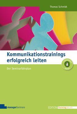 Kommunikationstrainings erfolgreich leiten von Schmidt,  Thomas