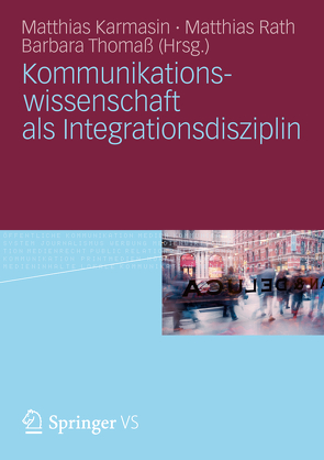 Kommunikationswissenschaft als Integrationsdisziplin von Karmasin,  Matthias, Rath,  Matthias, Thomaß,  Barbara