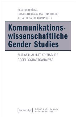 Kommunikationswissenschaftliche Gender Studies von Drüeke,  Ricarda, Goldmann,  Julia Elena, Klaus,  Elisabeth, Thiele,  Martina
