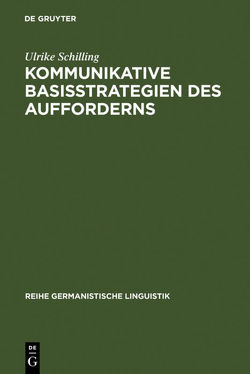 Kommunikative Basisstrategien des Aufforderns von Schilling,  Ulrike