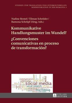 Kommunikative Handlungsmuster im Wandel?- ¿Convenciones comunicativas en proceso de transformación? von Rentel,  Nadine, Schröder,  Tilman, Schröpf,  Ramona