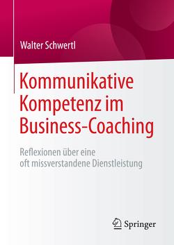 Kommunikative Kompetenz im Business-Coaching von Schwertl,  Walter