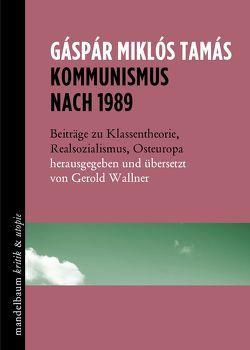 Kommunismus nach 1989 von Tamás,  Gáspár Miklós, Wallner,  Gerold
