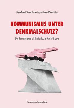 Kommunismus unter Denkmalschutz? von Danyel,  Jürgen, Drachenberg,  Thomas, Zündorf,  Irmgard