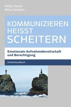Kommunizieren heißt scheitern – Arbeitsbuch von Harbers,  Dr. Nina, Vuran,  Atilla