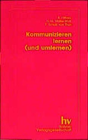 Kommunizieren lernen (und umlernen) von Fittkau,  Bernd, Müller-Wolf,  Hans M, Schulz von Thun,  Friedemann