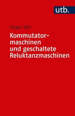 Kommutatormaschinen und geschaltete Reluktanzmaschinen von Ulm,  Jürgen
