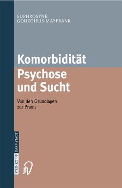 Komorbidität Psychose und Sucht – Grundlagen und Praxis von Gouzoulis-Mayfrank,  Euphrosyne, Schnell,  T.