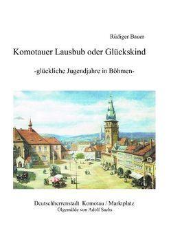 Komotauer Lausbub oder Glückskind von Bauer,  Rüdiger