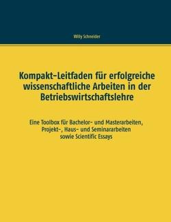 Kompakt-Leitfaden für erfolgreiche wissenschaftliche Arbeiten in der Betriebswirtschaftslehre von Schneider,  Willy