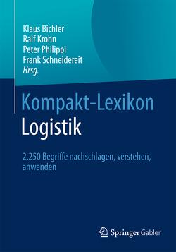 Kompakt-Lexikon Logistik von Bichler,  Klaus, Krohn,  Ralf, Philippi,  Peter, Schneidereit,  Frank