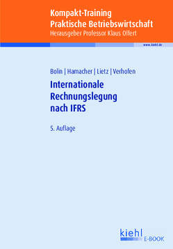 Kompakt-Training Internationale Rechnungslegung nach IFRS von Bolin,  Manfred, Hamacher,  Katrin, Lietz,  Gerrit, Olfert,  Klaus, Verhofen,  Verena