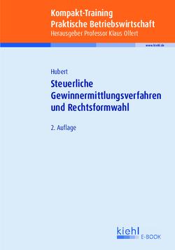Kompakt-Training Steuerliche Gewinnermittlungsverfahren und Rechtsformwahl von Hubert,  Tina, Olfert,  Klaus