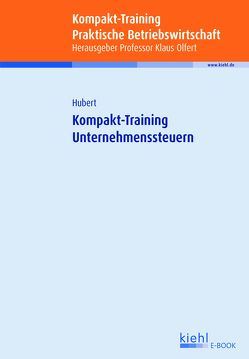 Kompakt-Training Unternehmenssteuern von Hubert,  Tina