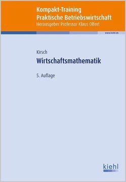 Kompakt-Training Wirtschaftsmathematik von Kirsch,  Siegfried, Olfert,  Klaus