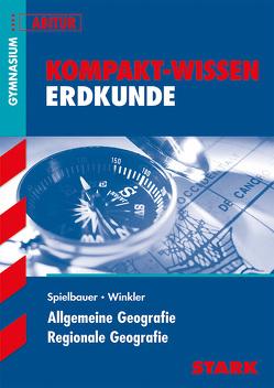 Kompakt-Wissen – Erdkunde von Spielbauer,  Eduard, Winkler,  Ulrich