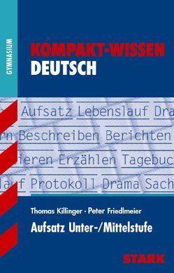 Kompakt-Wissen Gymnasium – Deutsch Aufsatz Unter-/Mittelstufe von Friedlmeier,  Peter, Killinger,  Thomas