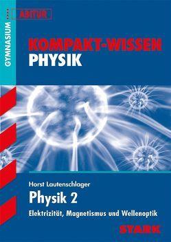 Kompakt-Wissen Gymnasium – Physik Oberstufe Band 2 von Lautenschlager,  Horst