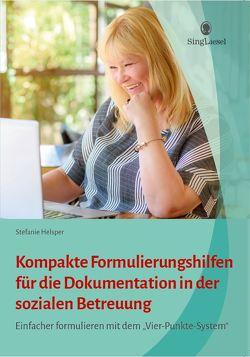 Kompakte Formulierungshilfen zur Dokumentation in der Sozialen Betreuung von Helsper,  Stefanie