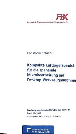 Kompakte Luftlagerspindeln für die spanende Mikrobearbeitung auf Desktop-Werkzeugmaschinen von Mueller,  Christopher