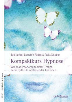 Kompaktkurs Hypnose von Flores,  Lorraine, James,  Tad, Kierdorf,  Theo, Schober,  Jack