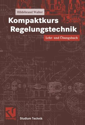 Kompaktkurs Regelungstechnik von Walter,  Hildebrand