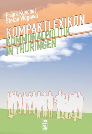 Kompaktlexikon Kommunalpolitik in Thüringen von Kuschel,  Frank, Wogawa,  Stefan