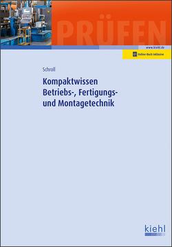 Kompaktwissen Betriebs-, Fertigungs- und Montagetechnik von Schroll,  Stefan