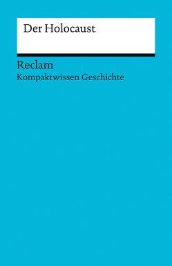 Kompaktwissen Geschichte. Der Holocaust von Henke-Bockschatz,  Gerhard, Kümmerle,  Julian