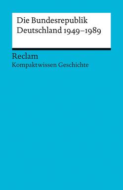 Kompaktwissen Geschichte. Die Bundesrepublik Deutschland 1949-89 von Adamski,  Peter, Henke-Bockschatz,  Gerhard