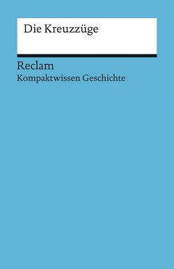 Kompaktwissen Geschichte. Die Kreuzzüge von Henke-Bockschatz,  Gerhard, Hinz,  Felix