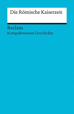 Kompaktwissen Geschichte. Die Römische Kaiserzeit von Henke-Bockschatz,  Gerhard, Pujiula,  Martin