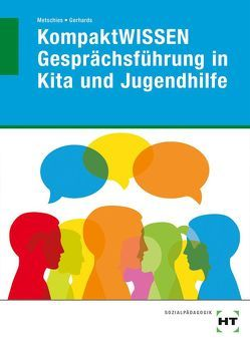 KompaktWISSEN Gesprächsführung in Kita und Jugendhilfe von Dr. Metschies,  Hedwig, Gerhards,  Alfred