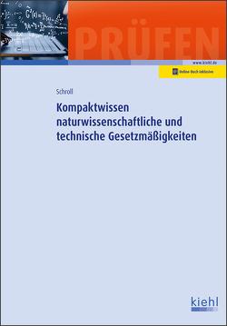 Kompaktwissen naturwissenschaftliche und technische Gesetzmäßigkeiten von Schroll,  Stefan