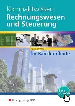 Kompaktwissen Rechnungswesen und Steuerung für Bankkaufleute von Decker,  Peter, Schmelz,  Mathias