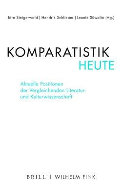 Komparatistik heute von Schlieper,  Hendrik, Steigerwald,  Jörn, Süwolto,  Leoni