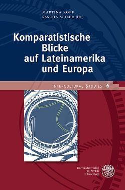 Komparatistische Blicke auf Lateinamerika und Europa von Kopf,  Martina, Seiler,  Sascha