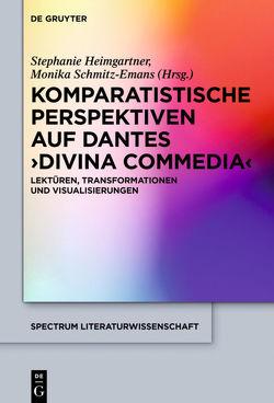 Komparatistische Perspektiven auf Dantes 'Divina Commedia' von Heimgartner,  Stephanie, Schmitz-Emans,  Monika