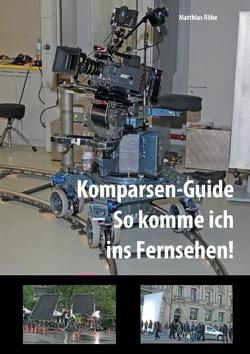 Komparsen-Guide  – so komme ich ins Fernsehen! von Röhe,  Matthias