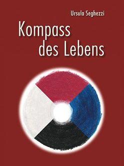 Kompass des Lebens von Seghezzi,  Ursula