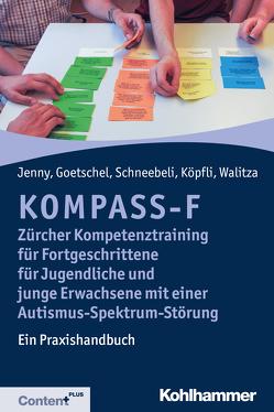 KOMPASS-F – Zürcher Kompetenztraining für Fortgeschrittene für Jugendliche und junge Erwachsene mit Autismus-Spektrum-Störungen von Goetschel,  Philippe, Jenny,  Bettina, Köpfli,  Susanne, Schneebeli,  Maya, Walitza,  Susanne