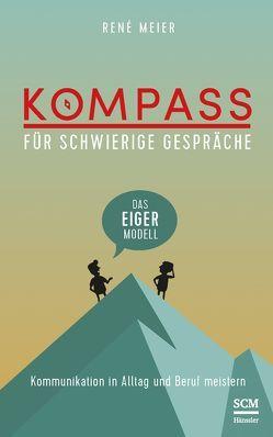 Kompass für schwierige Gespräche – Das EIGER-Modell von Meier,  René